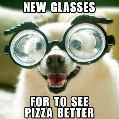 Glasses Memes New glasses for to see pizza better