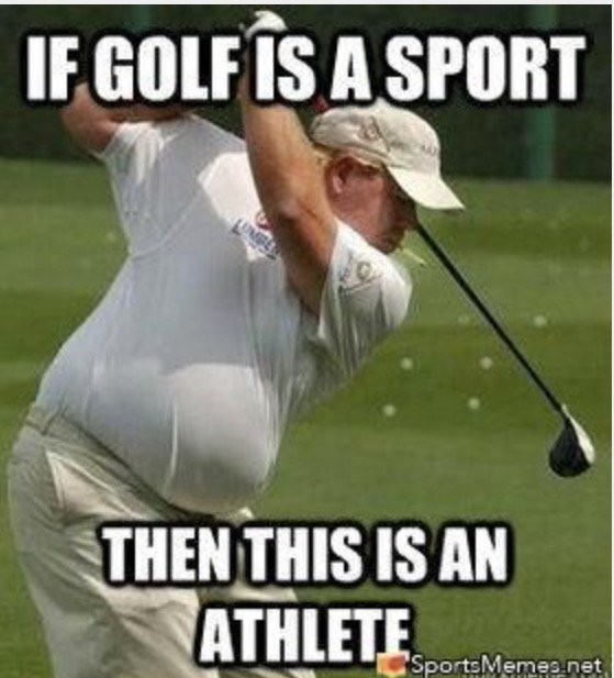 Golf Memes If golf is a sport then this is an athlete