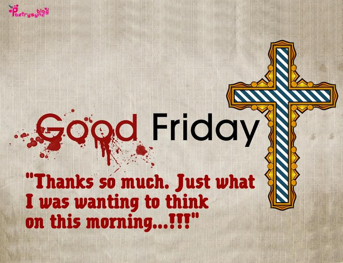 Good Friday Thanks So Muc Just What I Was Wanting To Think On This Morning