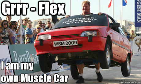 Grrr flex i am my own muscle car Muscle Meme