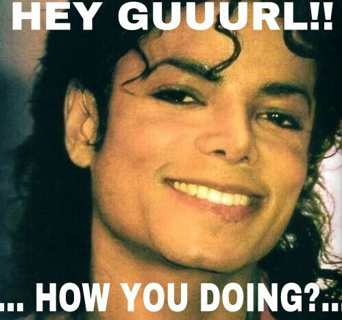 Hey guuurl how you doing Michael Jackson Meme