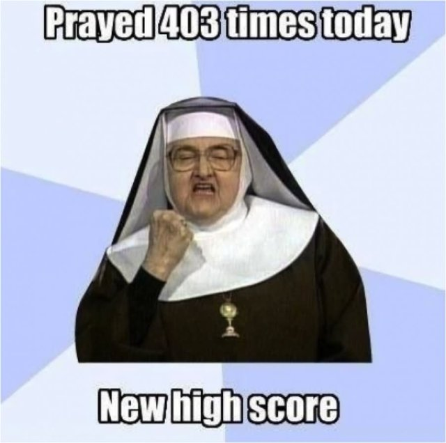 High Meme Prayed 403 times today new high score