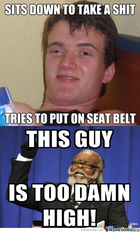 High Meme Sits down to take a shit tries to put on seat belt