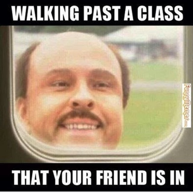 High Meme Walking past a class that yoour friend is in