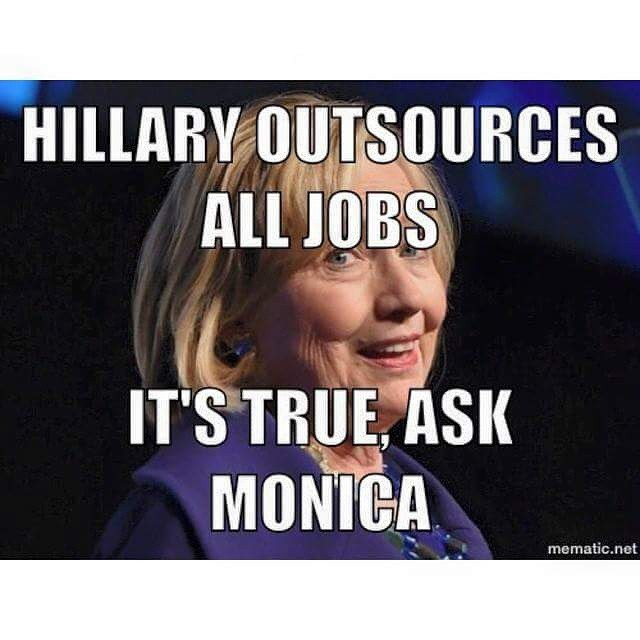 Hillary Clinton Meme Hillary outsources all jobs it's true