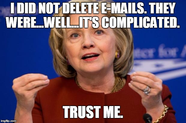 I did not delete emails they were well it's Hillary Clinton Meme