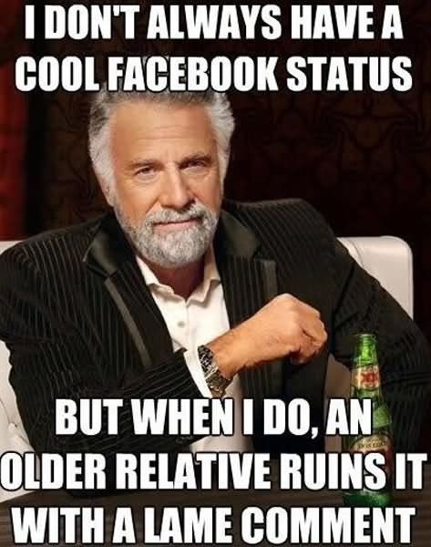 I don't always have a cool facebook status but when i do an older Cool Memes