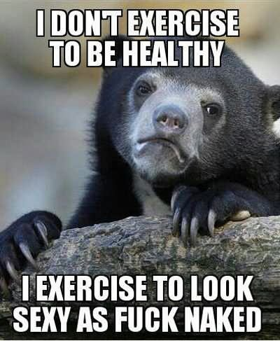 I don't exercise to be healthy Exercise Meme