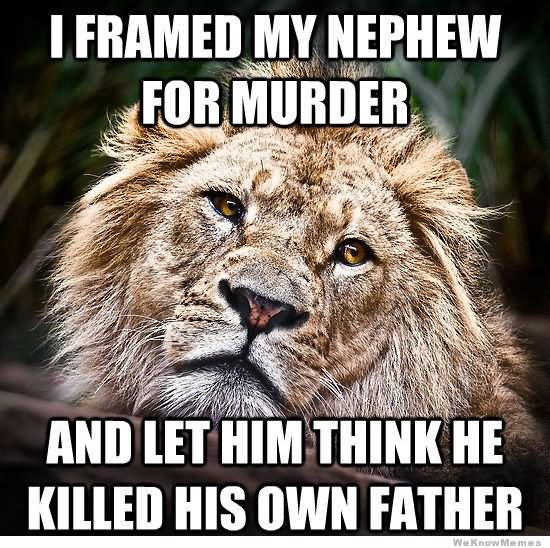 I framed my nephew for murder and let him think he killed his Lion Memes