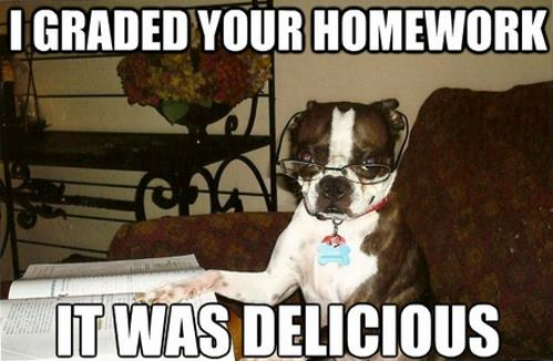 I graded your homework it was delicious Homework Meme