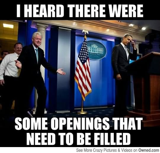 I heard there were some openings that need to be filled Obama Meme