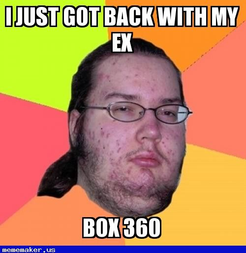 I just got back with my ex box 360 Cool Meme