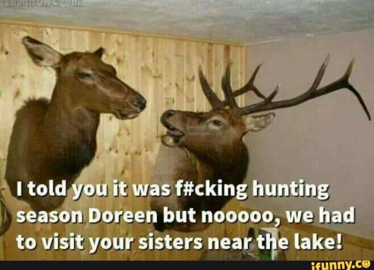 I told you it was fcking hunting season Hunting Meme