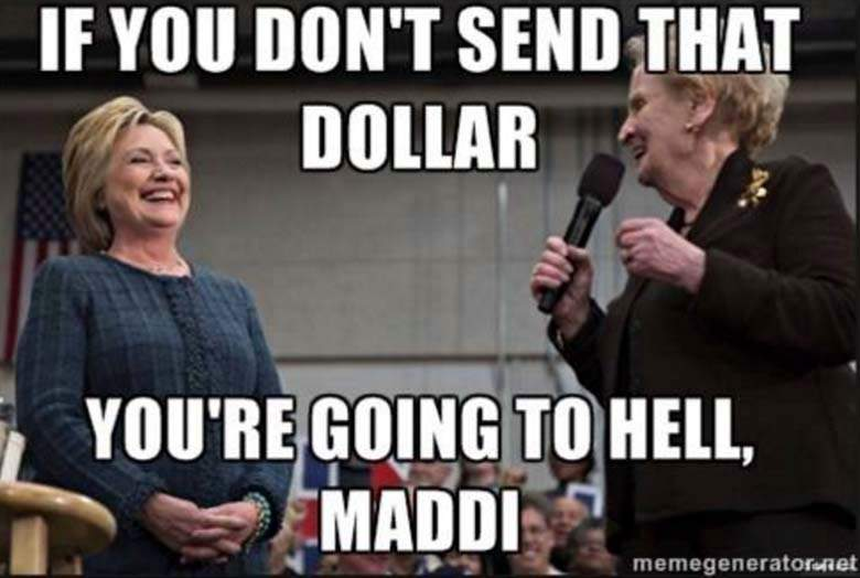 If you don't send that dollar you're going to hell maddi Funny Hillary Clinton Meme