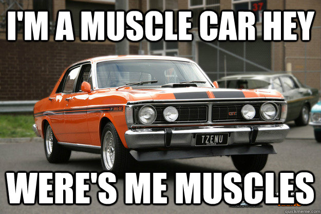 I'm a muscle car hey ware's me muscles Car Meme