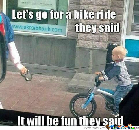 Lets go for a bike ride they said it will be fun they said Bike Meme
