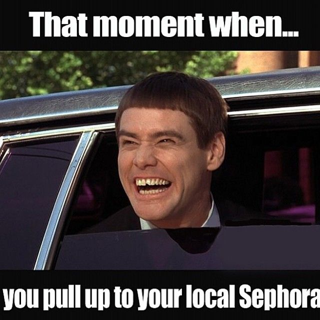 Make Up Meme That moment when you pull up to your local sephora
