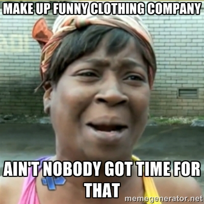 Make up funny clothing company aint nobody Make Up Meme