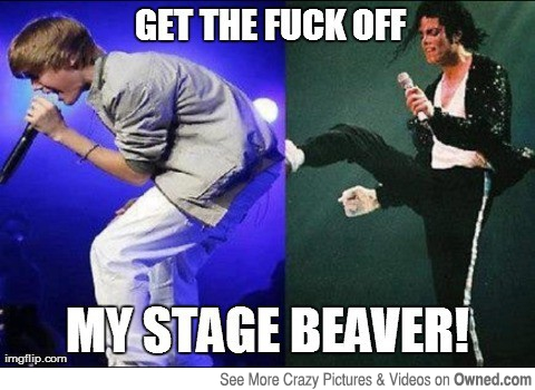 Michael Jackson Meme Get the fuck off my stage beaver