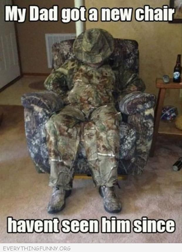 My dad got a new chair haven't seen him since Camouflage Memes