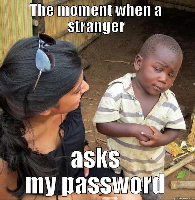 Online Meme The moment when a stranger asks my password