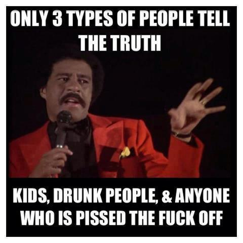 Only 3 types of people tell the truth kids drunk people Cool Meme