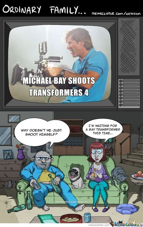 Ordinary family michael bay shoots transformers 4 Family Memes