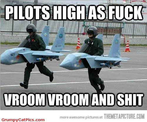 Pilots high as fuck vroom vroom and shit High Meme