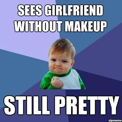 Sees girlfriend without makeup still pretty Make Up Meme