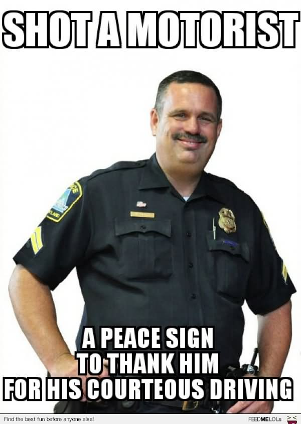 Shot a motorist a peace sign to thank him Cops Meme