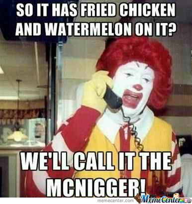 So It has fried chicken and watermelon on it well call it the Mcdonalds Meme