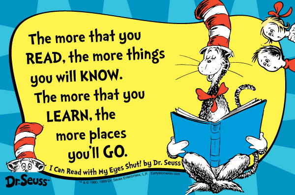The More That You Read The More Things You Will Know The More That You Learn More Place You'll Go Dr. Seuss