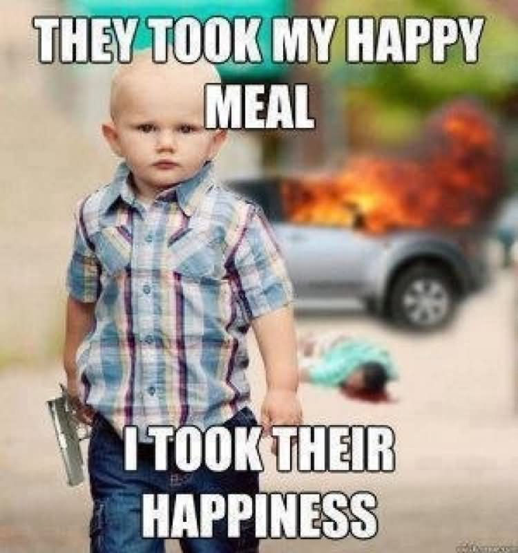 They took my happy meal i took their happiness Children Meme