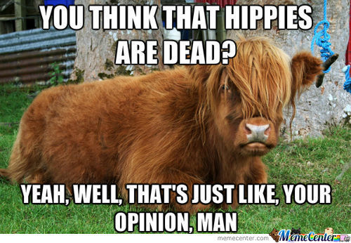 You think that hippies are dead yeah Cow Meme
