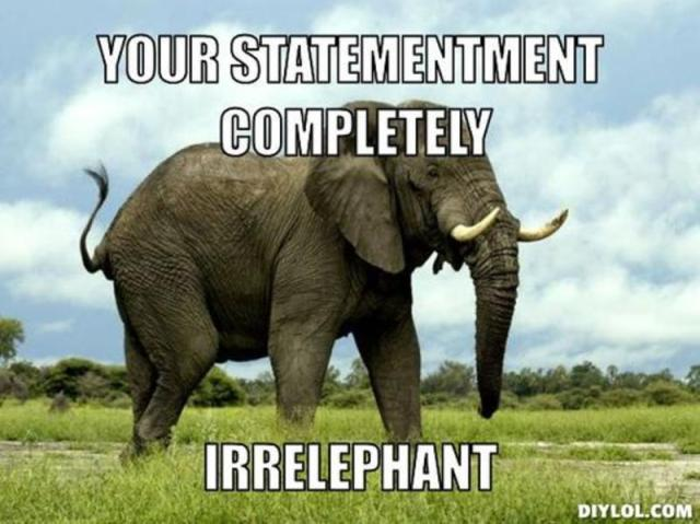 Your statementment completely irrelephant Elephant Meme