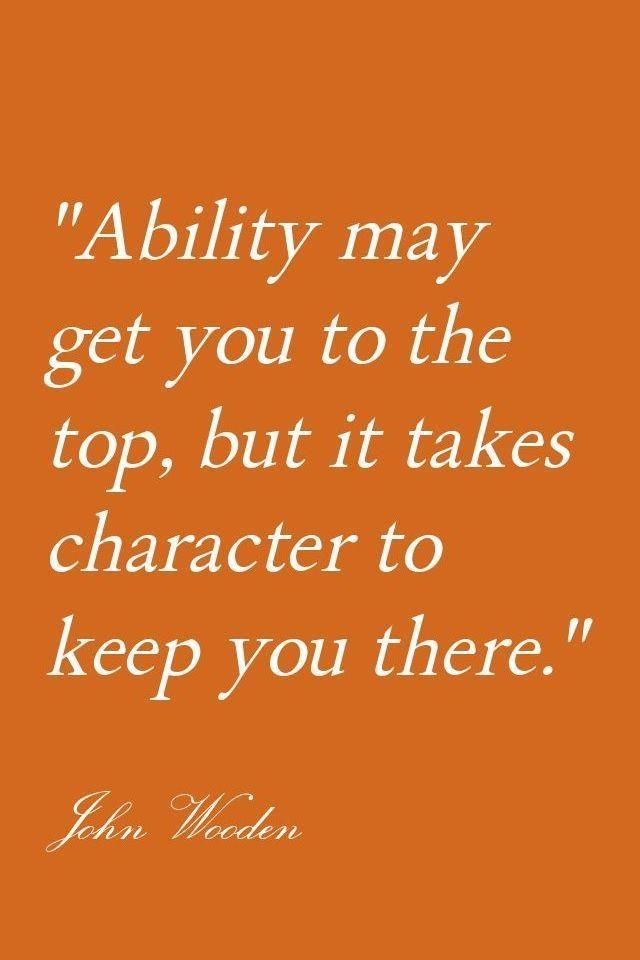Ability Quotes Ability may get you to the top but it takes character