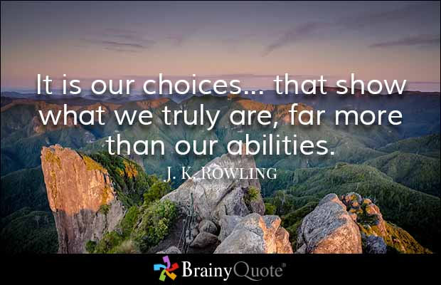 Ability Quotes It is our choices that show what we truly are far more than our