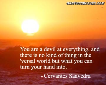 Ability Quotes You are a devil at everything and there is no kind of thing
