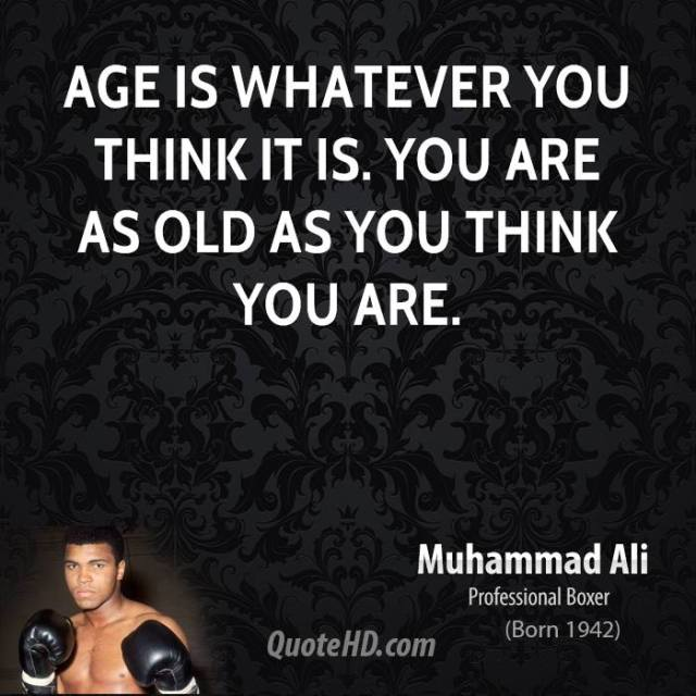 Age Quotes age is whatever you think it is you are as old as you think you are
