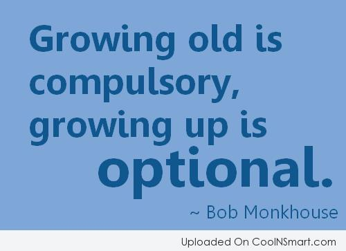 Age Quotes growing old is compulsory growing up is optional