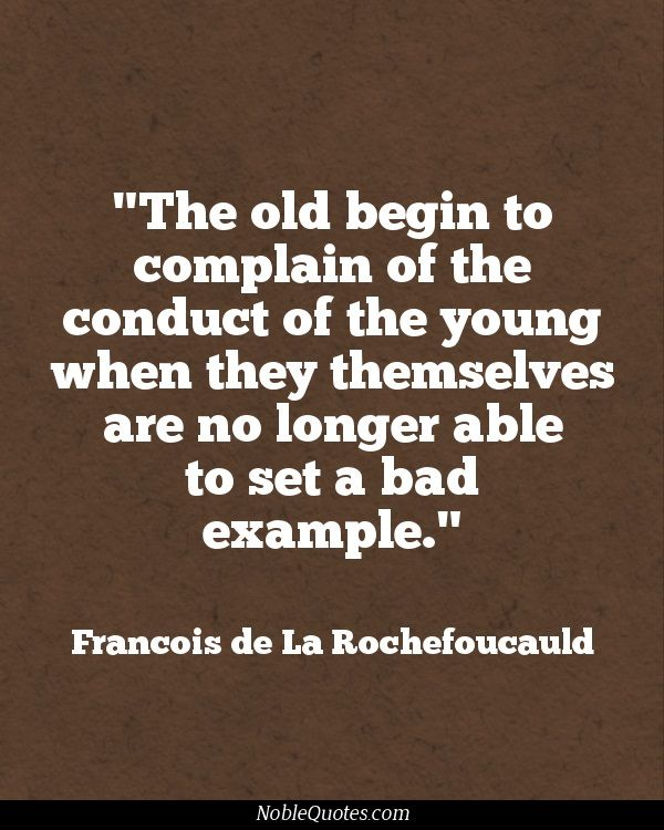 Age Quotes the old begin to complain of the conduct of the