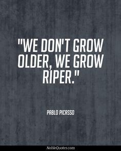 Age Quotes we don't grow older we grow riper