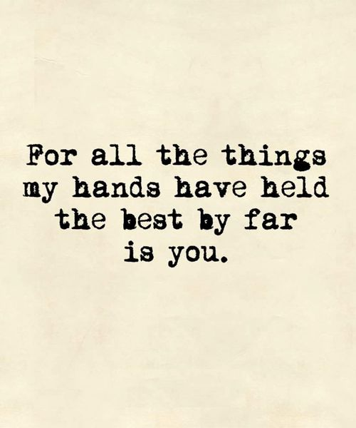 Best love Quotes for all the things my hands have held the best