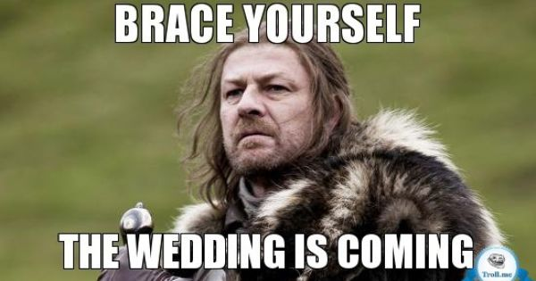 Wedding Meme Brace yourself the wedding is coming
