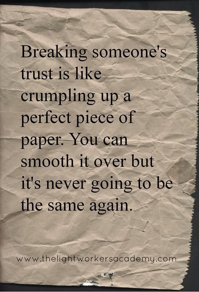 Broken Trust Quotes Breaking someone's trust is like crumpling up a perfect piece of