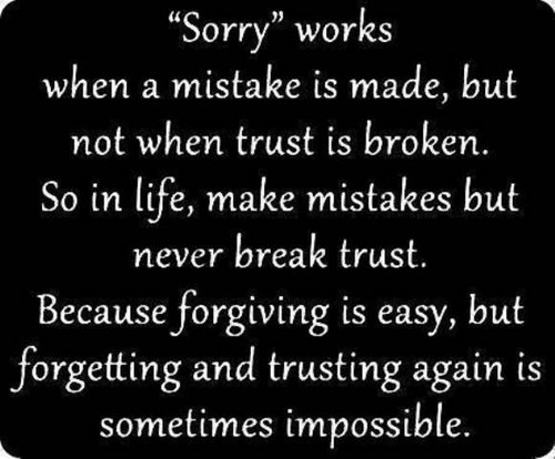 Broken Trust Quotes Sorry works when a mistake is made but not when