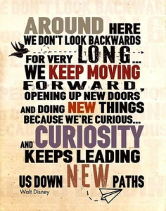 College Quotes Around here we don't look backwards for very long we keep moving forward opening up