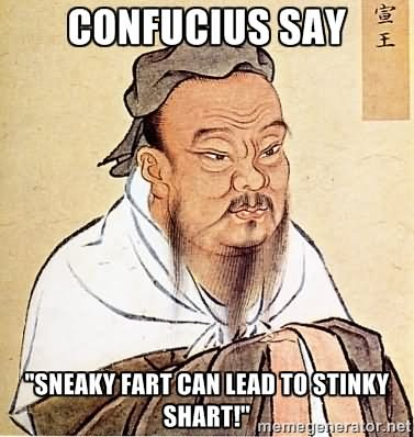Confucious say sneaky fart can lead to stinky Shart Meme