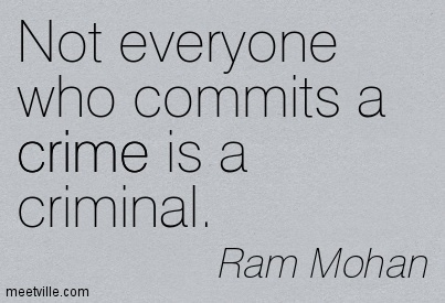 Criminal Quotes Not everyone who commits a crime is a criminal