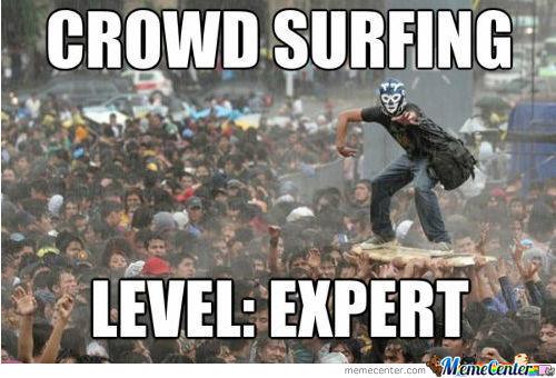 Crowd surfing level expert Surfing Meme